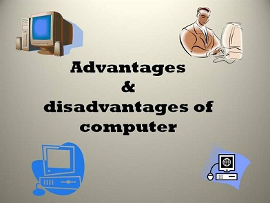 advantage and disadvantage of computer